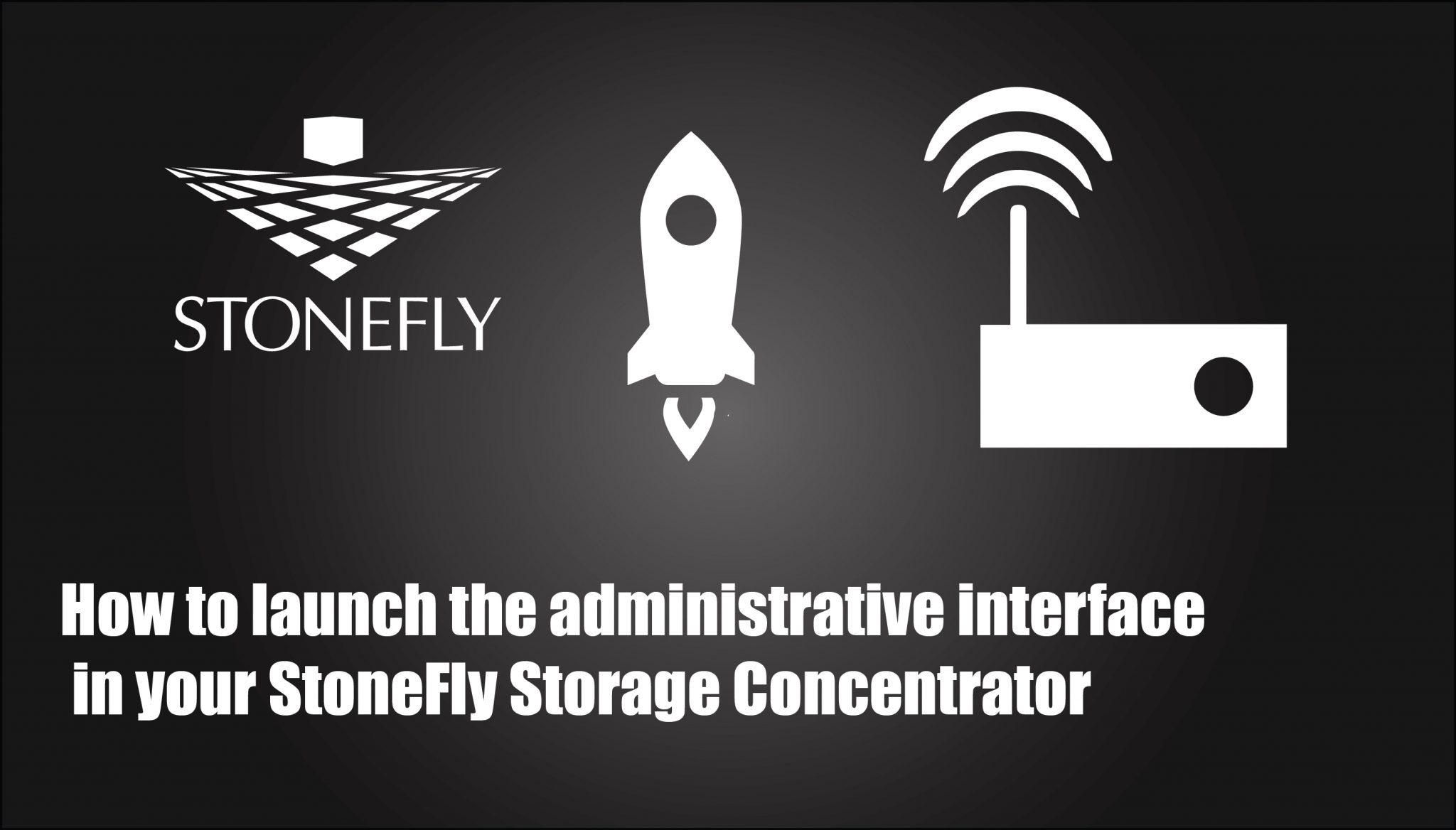 How to launch the administrative interface in your StoneFly Storage Concentrator