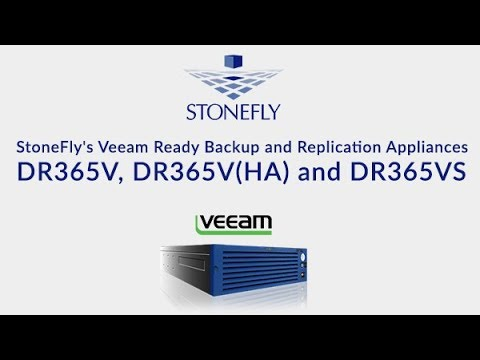 StoneFly's Veeam Ready Backup and Replication Appliances DR365V, DR365V(HA) and DR365VS