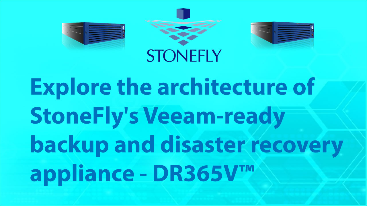 Explore the architecture of StoneFly's Veeam-ready backup and disaster recovery appliance – DR365V™