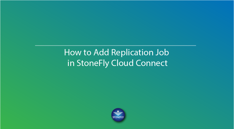 How to Add Replication Job in StoneFly Cloud Connect