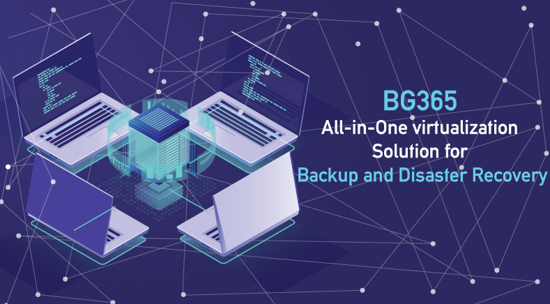 BG365 All-in-One virtualization Solution for Backup and Disaster Recovery